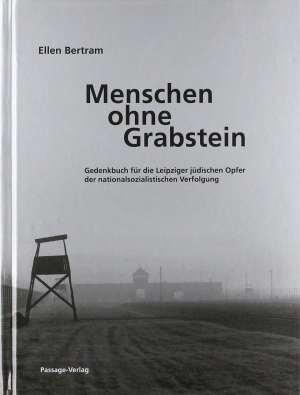 Menschen ohne Grabstein: Die aus Leipzig deportierten und er ...